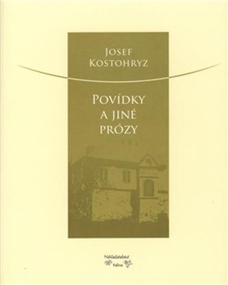 Povídky a jiné prózy - Josef Kostohryz