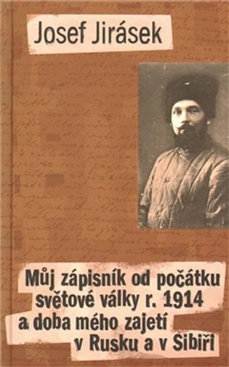 Můj zápisník od počátku světové války r. 1914 a doba mého zajetí v Rusku a v Sibiři - Josef Jirásek