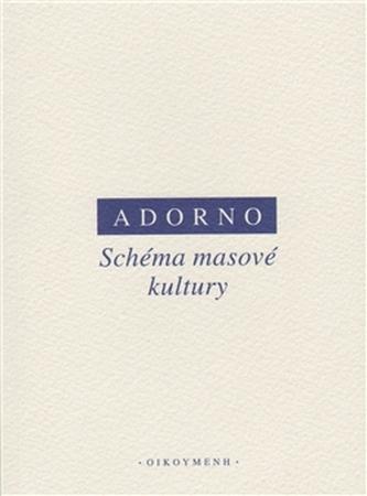 Schéma masové kultury - Adorno Theodore W.
