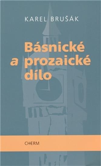 Básnické a prozaické dílo - Karel Brušák