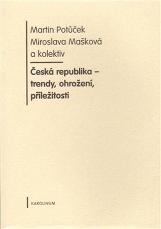 Česká republika - trendy, ohrožení, příležitosti - Martin Potůček