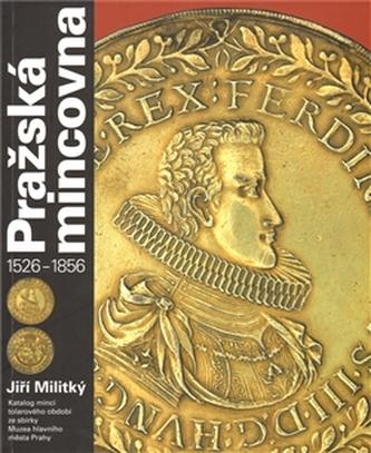 Pražská mincovna 1526 - 1856 - Militký Jiří