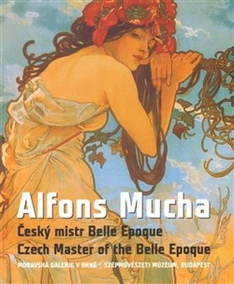 Alfons Mucha: Mistr Belle Epoque - Sylvestrová (ed.) Marta