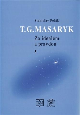 T. G. Masaryk - Za ideálem a pravdou 5. - Polák Stanislav