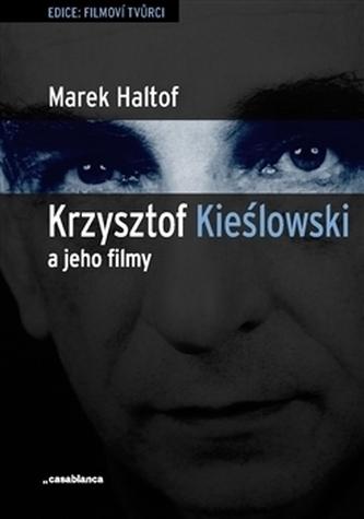 Krzysztof Kieslowski a jeho filmy - Haltof Marek