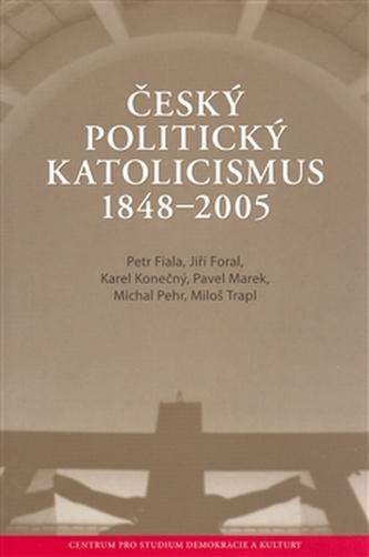 Český politický katolicismus v letech 1848 - 2005 - Fiala Petr
