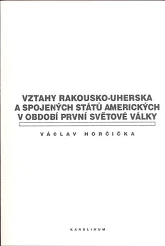 Vztahy Rakousko-uherska a Spojených států amerických v období první světové války - Horčička Václav