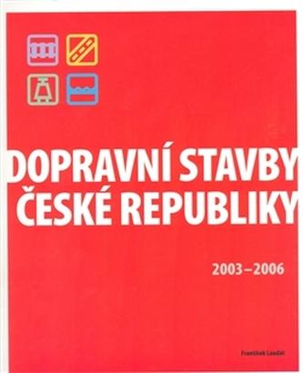 Dopravní stavby České republiky 2003-2006 - Laudát František