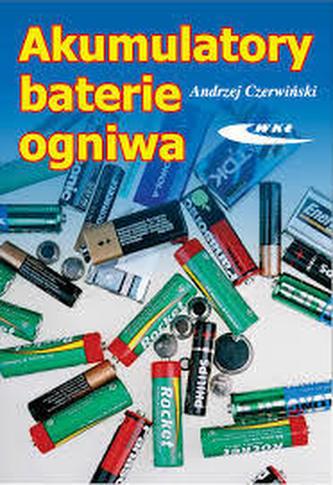 Akumulatory, baterie, ogniwa - Czerwiński Andrzej