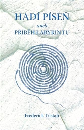 Hadí píseň aneb Příběh labyrintu - Tristan Frédérick