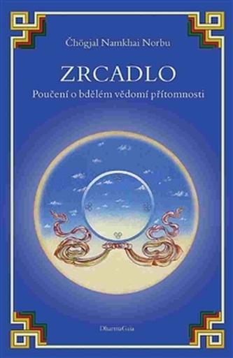 Zrcadlo: Poučení o bdělém vědomí přítomnosti - Norbu Čhögjal Namkhai