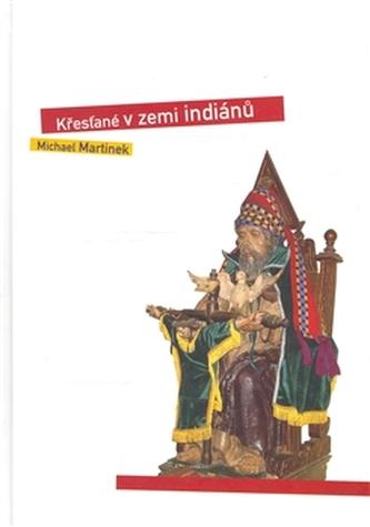 Křesťané v zemi indiánů - Martinek Michael