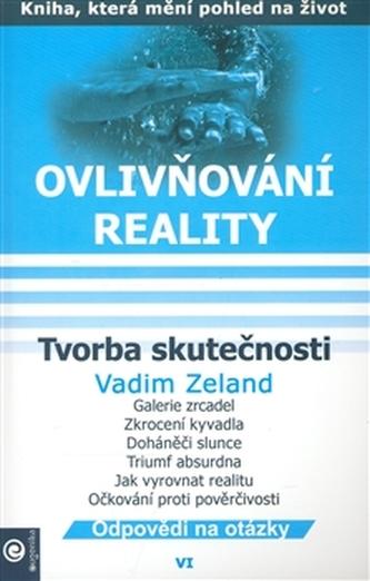 Ovlivňování reality VI. - Tvorba skutečnosti - Zeland Vadim