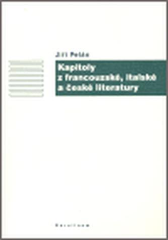 Kapitoly z francouzské, italské a české literatury - Pelán Jiří