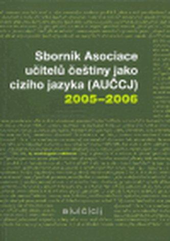 Sborník Asociace učitelů češtiny jako cizího jazyka (AUČCJ) 2005-2006 - kol.
