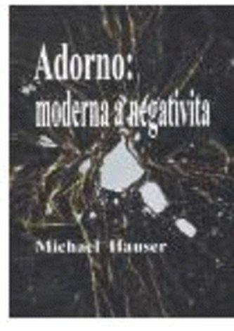 Adorno: moderna a negativita - Hauser Michal