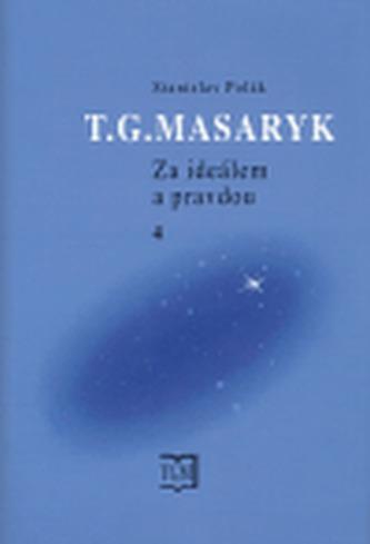 T. G. Masaryk - Za ideálem a pravdou 4. - Polák Stanislav