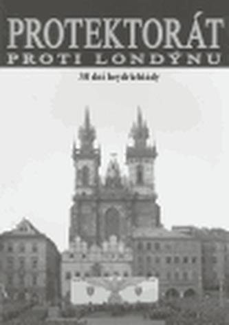 Protektorát proti Londýnu - Plachý Zdeněk