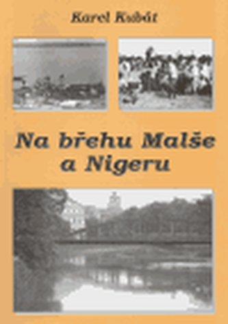 Na břehu Malše a Nigeru - Kubát Karel