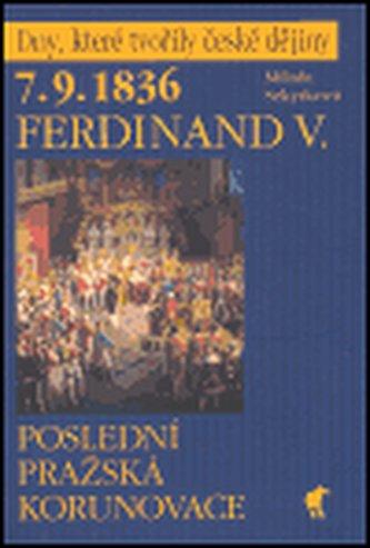 7.9.1836 Ferdinand V. - Poslední pražská korunovace - Milada Sekyrková