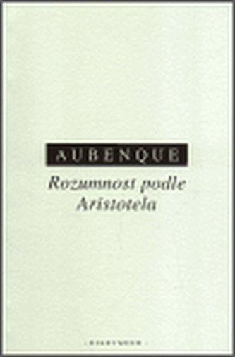Rozumnost podle Aristotela - Pierre Aubenque