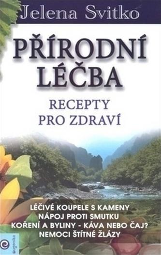 Přírodní léčba - Recepty pro zdraví - Jelena Svitko