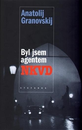 Byl jsem agentem NKVD - Anatolij Granovskij