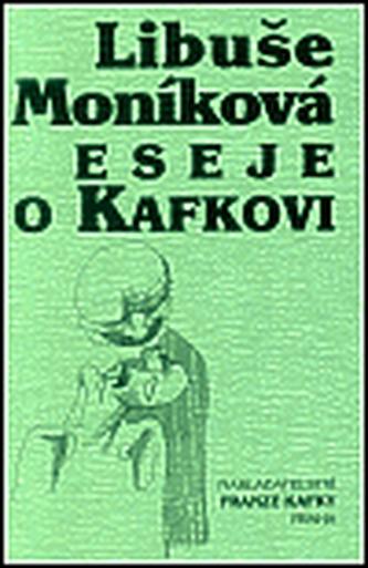 Eseje o Kafkovi - Libuše Moníková