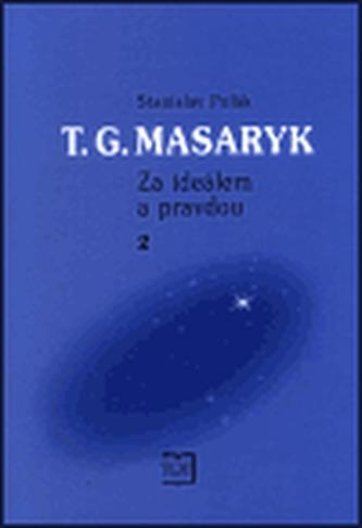 T. G. Masaryk - Za ideálem a pravdou 2. - Stanislav Polák