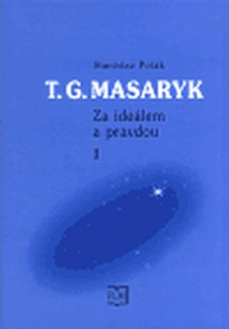 T. G. Masaryk - Za ideálem a pravdou 1. - Stanislav Polák