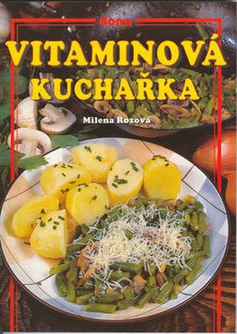 Vitaminová kuchařka - Milena Rozová; Vladimír Doležal; Miloslav Martenek