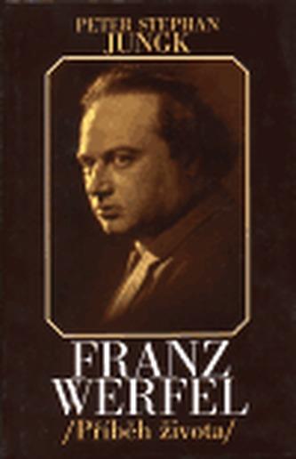 Franz Werfel - příběh života - Peter Stephan Jungk