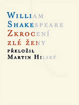 Zkrocení zlé ženy - William Shakespeare; Martin Hilský