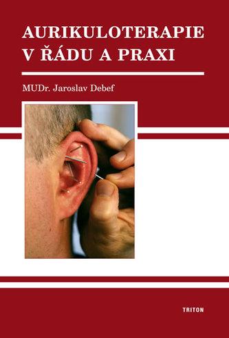 Aurikuloterapie v řádu a praxi - Jaroslav Debef