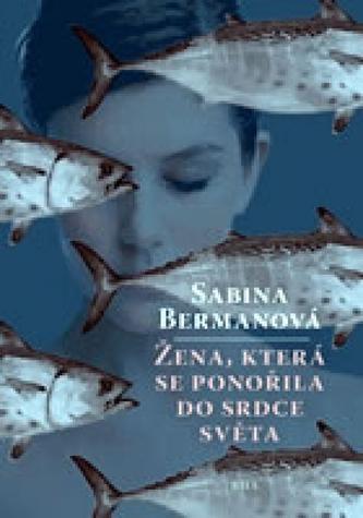 Žena, která se ponořila do srdce světa - Sabina Bermanová