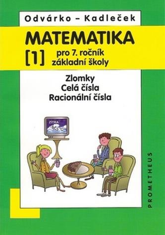 Matematika pro 7.roč.ZŠ,1.díl - Oldřich Odvárko; Jiří Kadleček