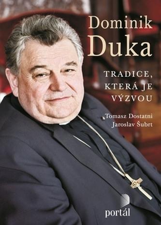 Dominik Duka Tradice, která je výzvou - Tomasz Dostatni; Jaroslav Šubrt; Dominik Duka
