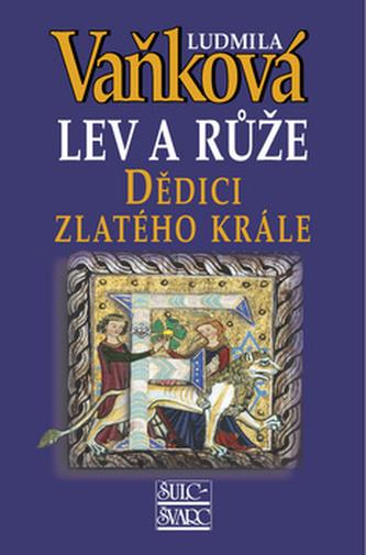 Lev a růže Dědici zlatého krále - Ludmila Vaňková