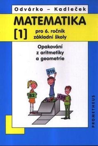 Matematika pro 6. ročník ZŠ - 1. díl (Opakování z aritmetiky a geometrie) - 3. vydání - Odvárko Oldřich, Kadleček Jiří,