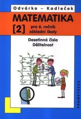 Matematika pro 6. ročník ZŠ - 2. díl (Desetinná čísla, Dělitelnost) - 3. vydání - Odvárko Oldřich, Kadleček Jiří,