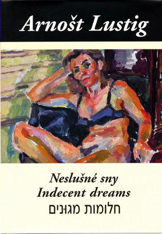 Neslušné sny (Trojjazyčné vydání: česko-anglicko-hebrejské) - Lustig Arnošt