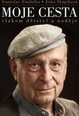 Stanislav Zindulka - Moje cesta vlakem dětství a naděje - Zindulka Stanislav, Škápíková Jitka,