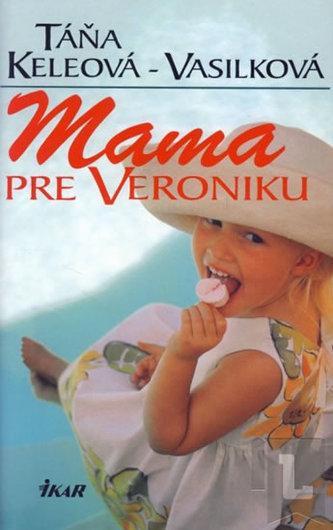 Mama pre Veroniku - Keleová-Vasilková Táňa
