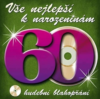 Vše nejlepší k narozeninám! 60 - Hudební blahopřání - CD