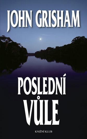 Poslední vůle - Grisham John