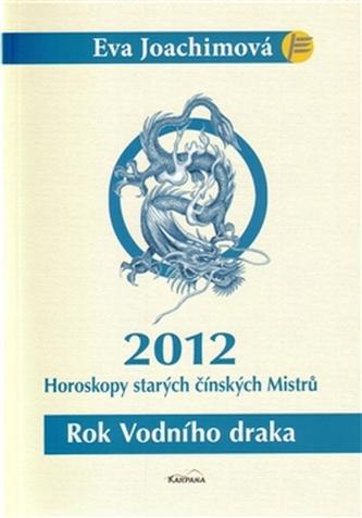Rok Vodního draka - Horoskopy starých čínských Mistrů 2012 - Joachimová Eva