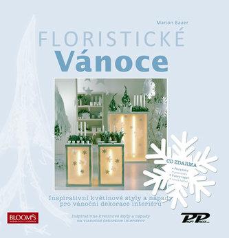 Floristické vánoce - Inspirativní květinové styly a nápady pro vánoční dekorace interiérů + CD - Bauer Marion