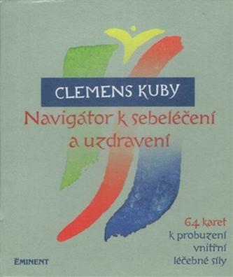 Navigátor k sebeléčení a uzdravení / 64 karet k probuzení vnitřní léčebné síly - Kuby Clemens