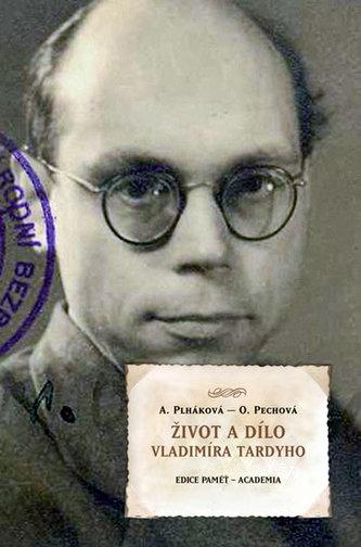 Život a dílo Vladimíra Tardyho - Plháková Alena, Pechová Olga,