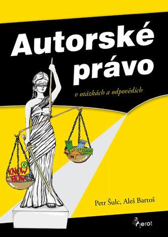 Autorské právo v otázkách a odpovědích - Šulc Petr, Bartoš Aleš,